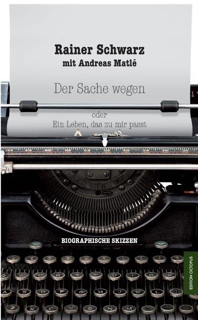 Der Sache wegen oder Ein Leben, das zu mir passt als Buch von Rainer Schwarz, Andreas Matlé