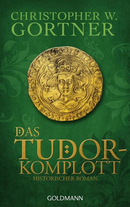Das Tudor-Komplott als Taschenbuch von Christopher W. Gortner