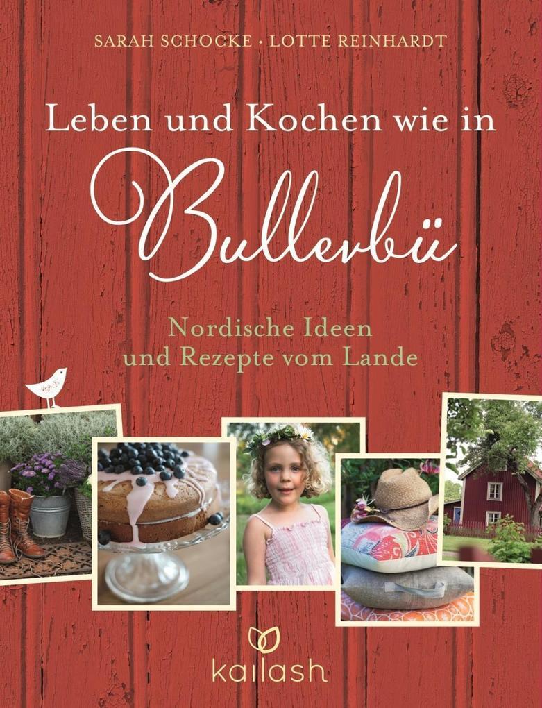Leben und Kochen wie in Bullerbü als Buch von Sarah Schocke, Lotte Reinhardt