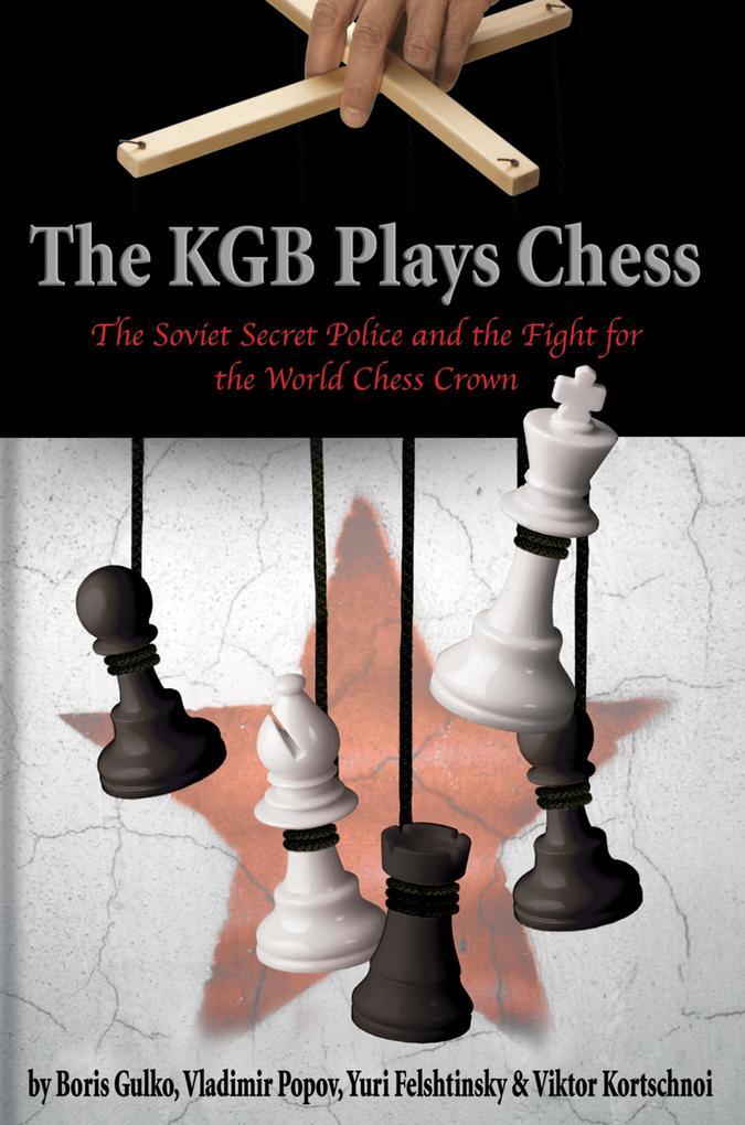 The KGB Plays Chess als eBook von Boris Gulko, ...