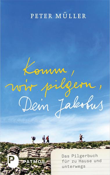 Komm, wir pilgern, Dein Jakobus als Buch von Peter Müller
