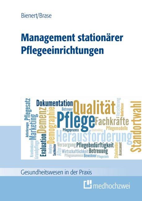 Management Stationärer Pflegeeinrichtungen als Buch von Michael L. Bienert, Brase Rainer