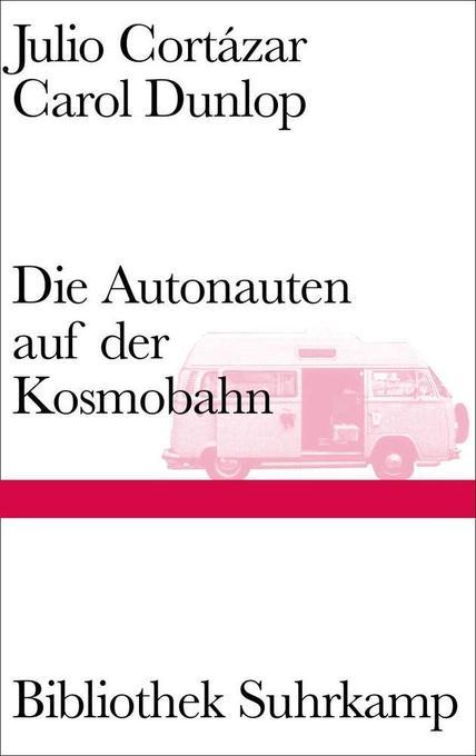 Die Autonauten auf der Kosmobahn als Buch von Julio Cortázar, Carol Dunlop