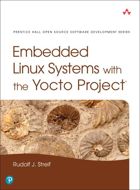 Embedded Linux Systems with the Yocto Project als Buch von Rudolf J. Streif