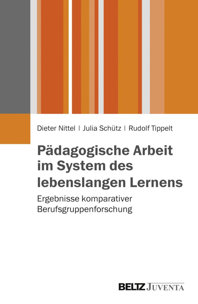 Pädagogische Arbeit im System des lebenslangen Lernens als Buch von Dieter Nittel, Julia Schütz, Rudolf Tippelt