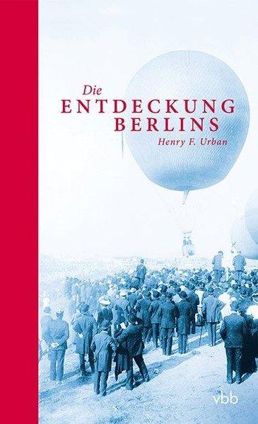 Die Entdeckung Berlins als Buch von Henry F. Urban