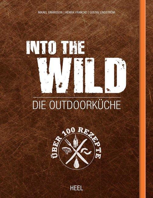 Into The Wild als Buch von Mikael Einarsson, Henrik Francke, Gustav Lindström