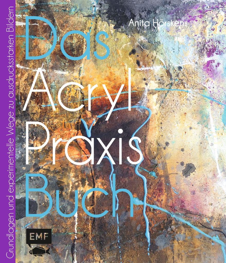 Das Acryl-Praxisbuch als Buch von Anita Hörskens