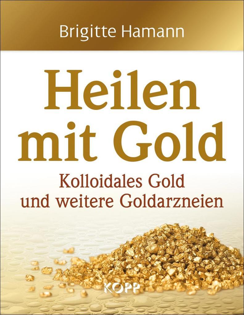 Heilen mit Gold als Buch von Brigitte Hamann