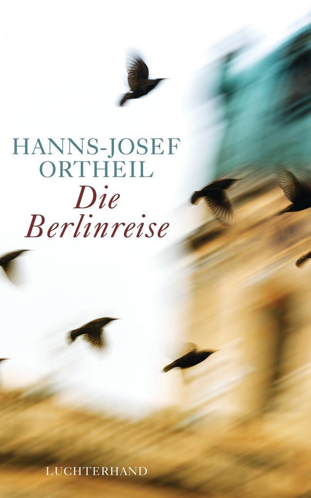Die Berlinreise als eBook von Hanns-Josef Ortheil