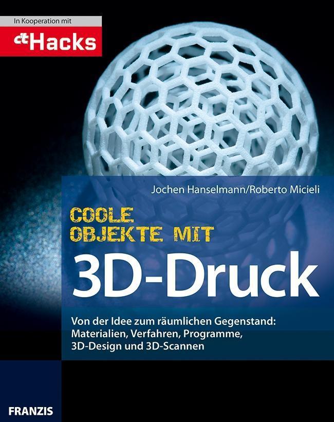 Coole Objekte mit 3D-Druck als Buch von Jochen Hanselmann, Roberto Micieli