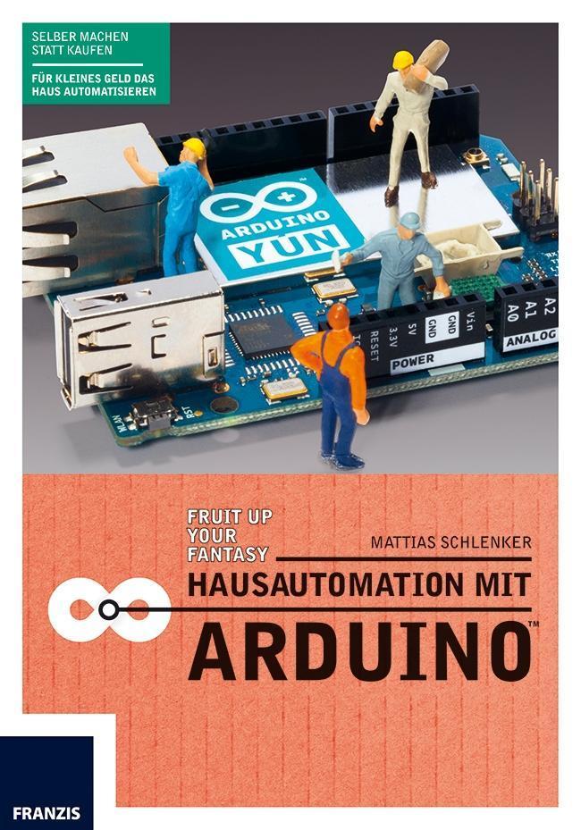 Hausautomation mit Arduino als Buch von Mattias Schlenker