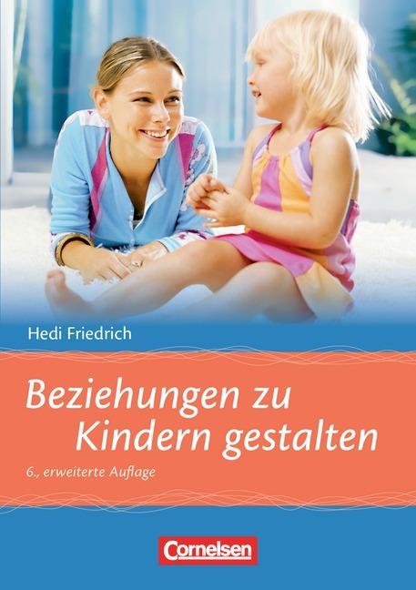Beziehungen zu Kindern gestalten als Buch von Hedi Friedrich