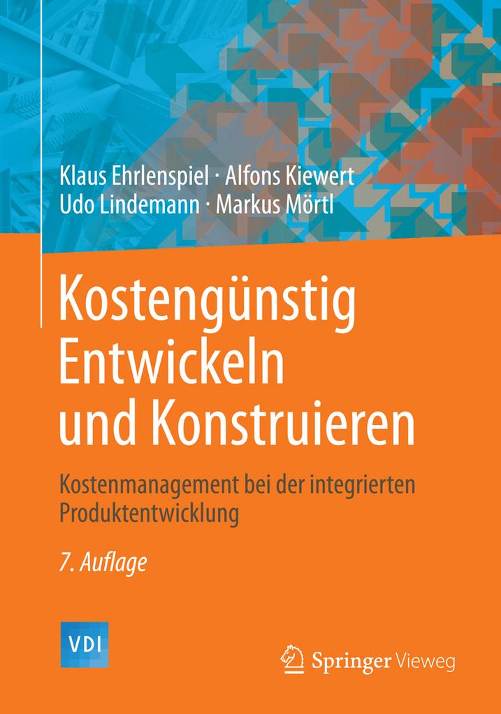 Kostengünstig Entwickeln und Konstruieren als eBook von Klaus Ehrlenspiel Alfons Kiewert Udo Lindemann Markus Mörtl