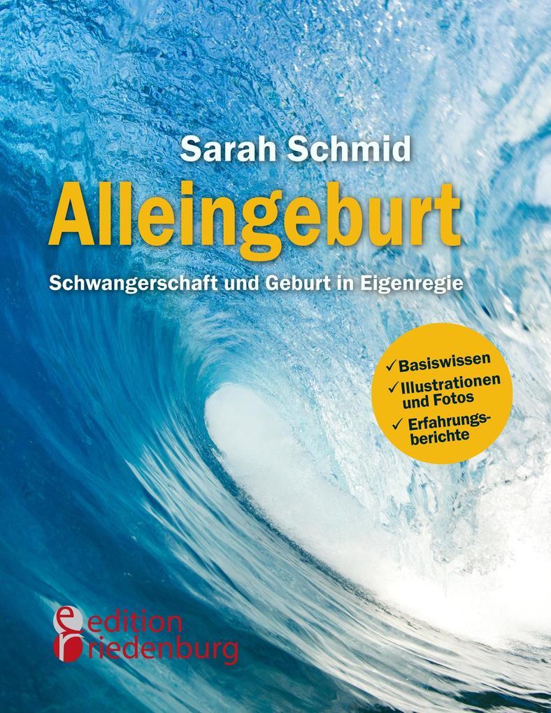 Alleingeburt - Schwangerschaft und Geburt in Eigenregie als Buch von Sarah Schmid