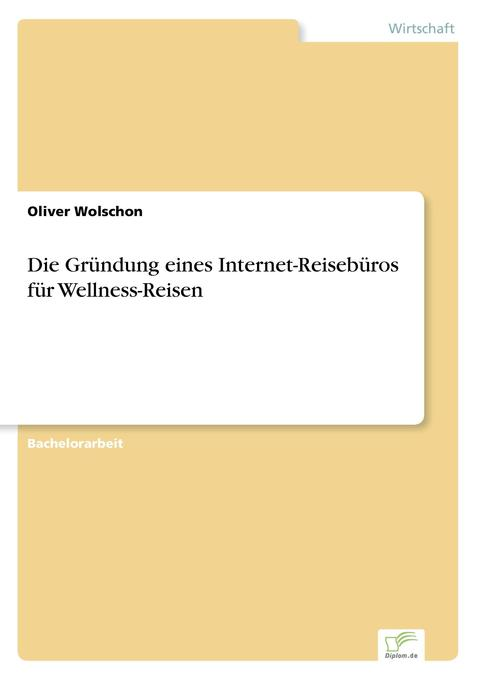 Vorschaubild von Die Gründung eines Internet-Reisebüros für Wellness-Reisen als Buch von Oliver Wolschon