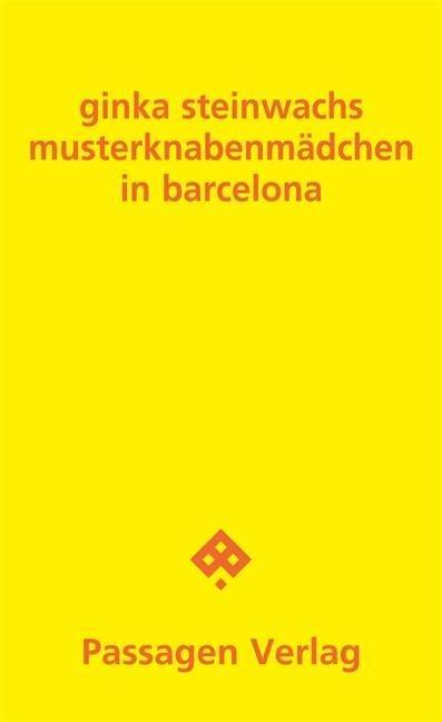 Musterknabenmädchen in Barcelona als Buch von Ginka Steinwachs