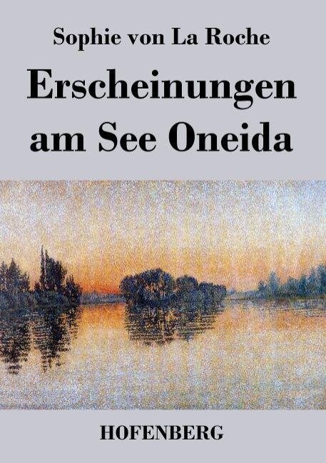 Erscheinungen am See Oneida als Buch von Sophie von La Roche