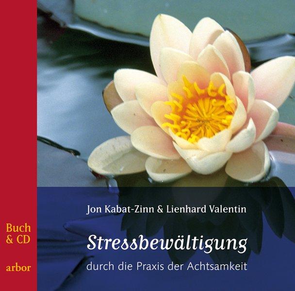 Stressbewältigung durch die Praxis der Achtsamkeit als Buch von Jon Kabat-Zinn, Lienhard Valentin