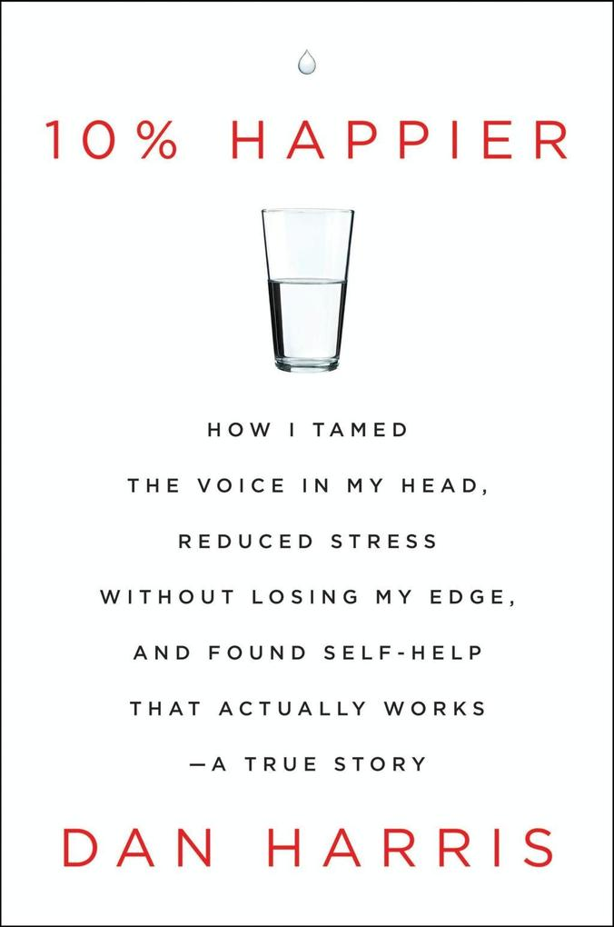 10% Happier als eBook von Dan Harris