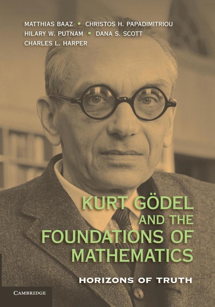 Kurt Gödel and the Foundations of Mathematics als Taschenbuch von