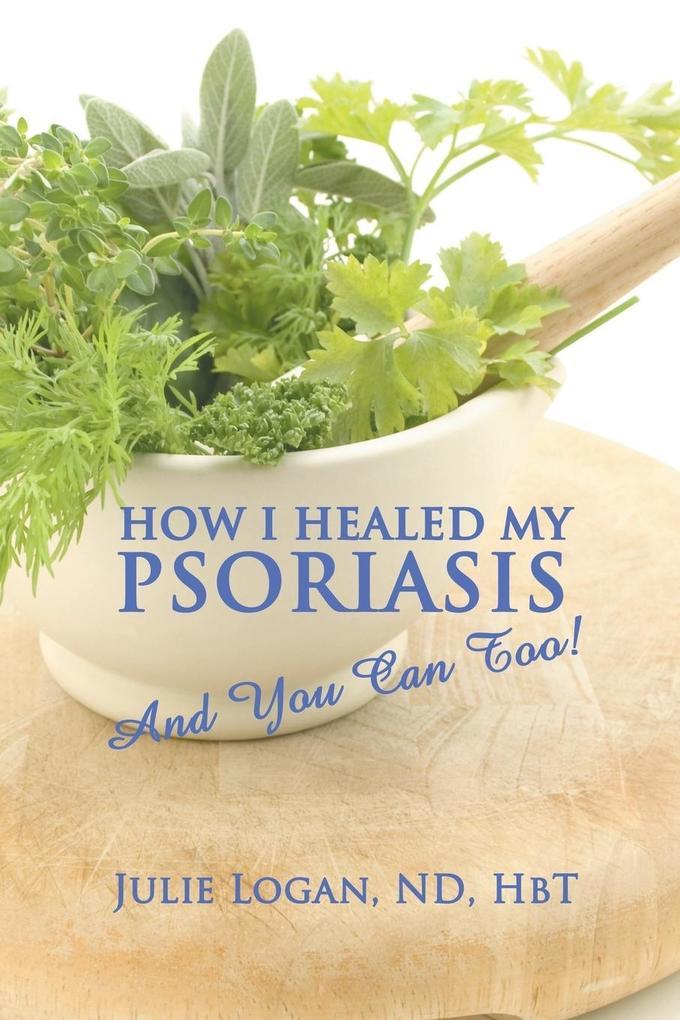 How I Healed My Psoriasis als Taschenbuch von Nd Hbt Julie Logan