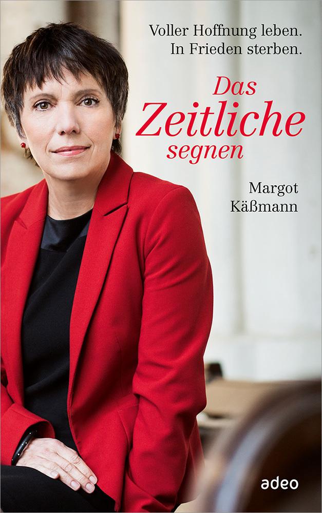 Das Zeitliche segnen als Buch von Margot Käßmann