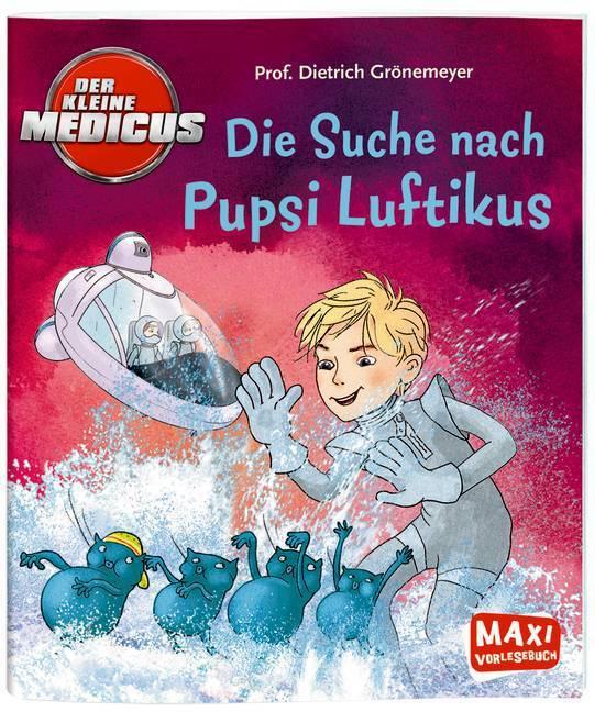Der kleine Medicus - Die Suche nach Pupsi Luftikus als Buch von Dietrich Grönemeyer