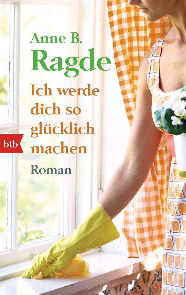 Ich werde dich so glücklich machen als Taschenbuch von Anne B. Ragde