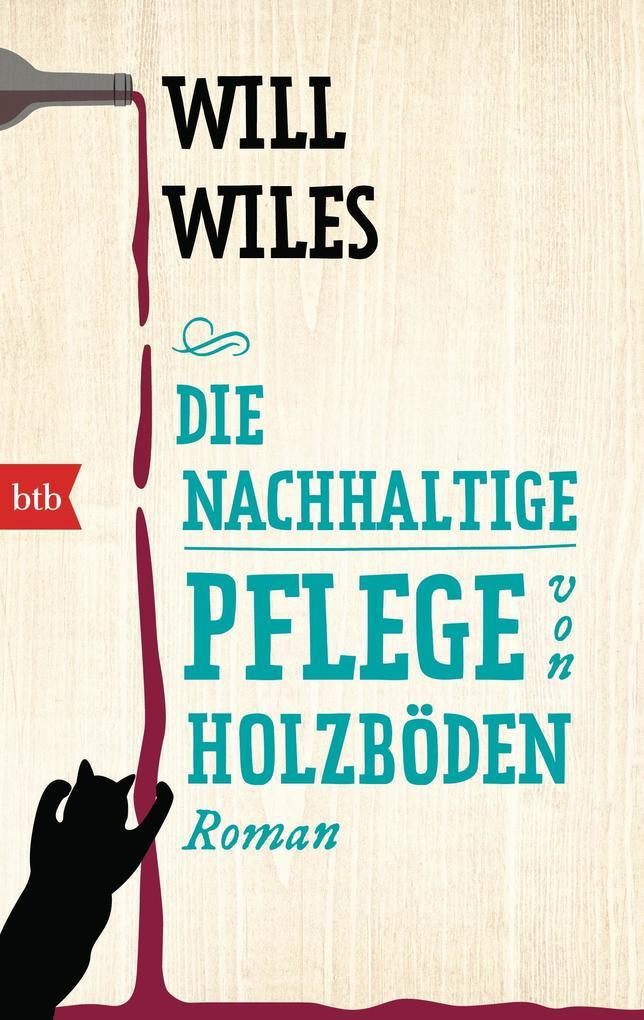 Die nachhaltige Pflege von Holzböden als Taschenbuch von Will Wiles