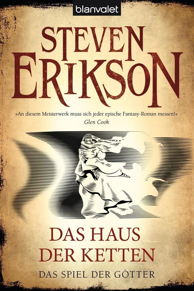 Das Spiel der Götter (07) - Das Haus der Ketten als Taschenbuch von Steven Erikson