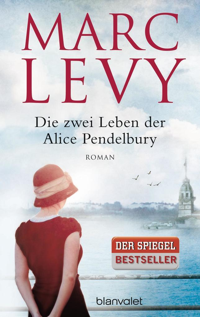 Die zwei Leben der Alice Pendelbury als Taschenbuch von Marc Levy