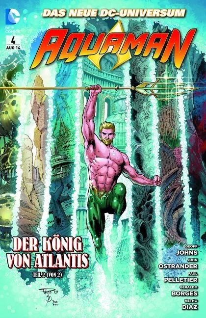 Aquaman 04: Der König von Atlantis als Taschenbuch von Geoff Johns, Paul Pelletier, John Ostrander, Geraldo Borges, Neth