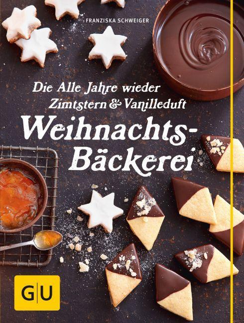 Die Alle Jahre wieder Zimtstern und Vanilleduft Weihnachtsbäckerei als Buch von Franziska Schweiger