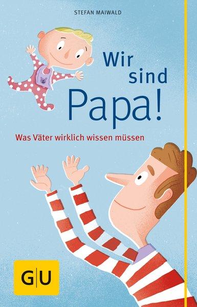 Wir sind Papa! als Buch von Stefan Maiwald
