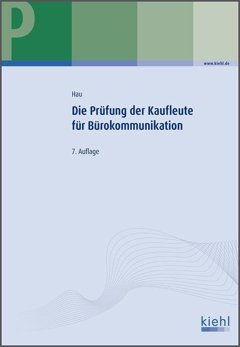 Die Prüfung der Kaufleute für Bürokommunikation als Buch von Werner Hau