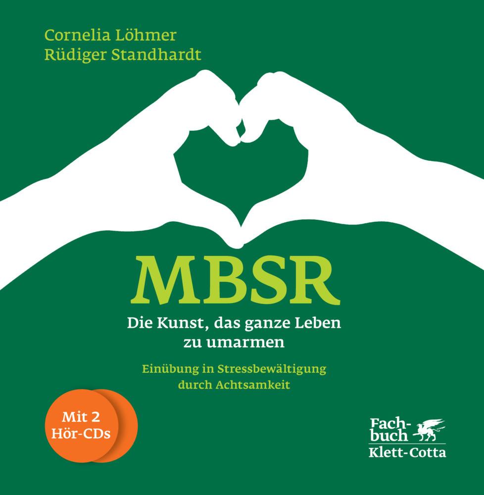 MBSR - Die Kunst, das ganze Leben zu umarmen als Buch von Cornelia Löhmer, Rüdiger Standhardt