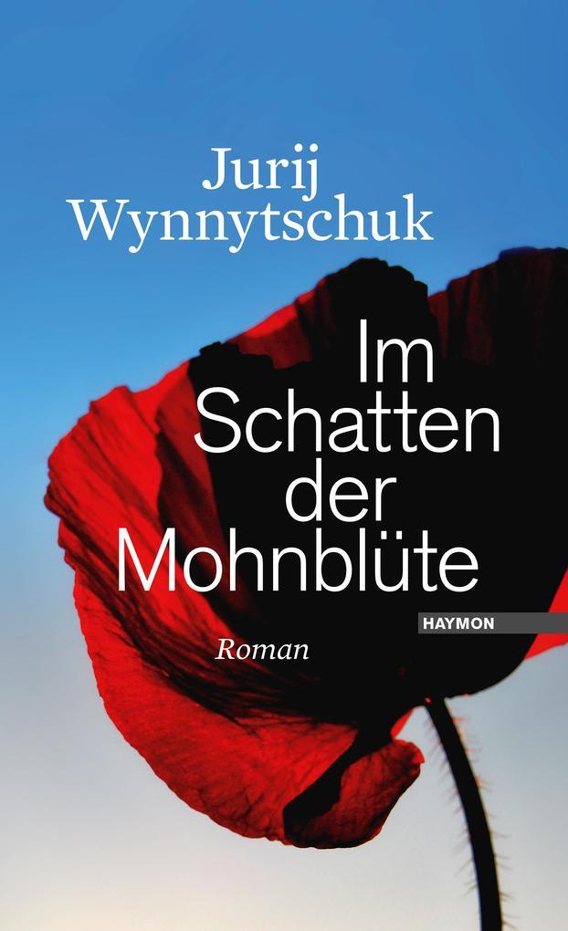 Im Schatten der Mohnblüte als Buch von Jurij Wynnytschuk