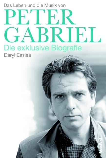Peter Gabriel - Die exklusive Biografie als Buch von Daryl Easlea