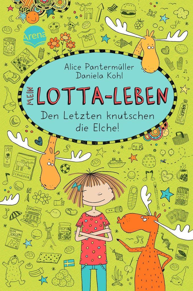 Mein Lotta-Leben 06. Den Letzten knutschen die Elche als Buch von Alice Pantermüller