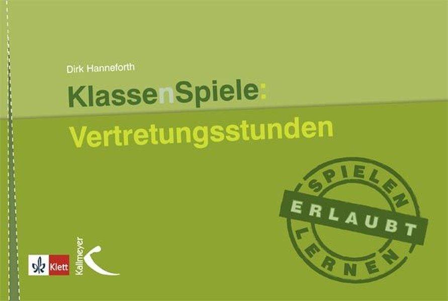 KlassenSpiele: Vertretungsstunden als Buch von Dirk Hanneforth