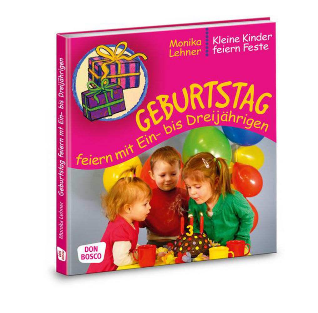 Geburtstag feiern mit Ein- bis Dreijährigen als Buch von Monika Lehner