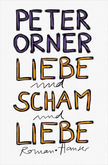 Liebe und Scham und Liebe als Buch von Peter Orner