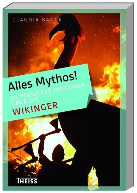 Alles Mythos! 20 populäre Irrtümer über die Wikinger als Buch von Claudia Banck