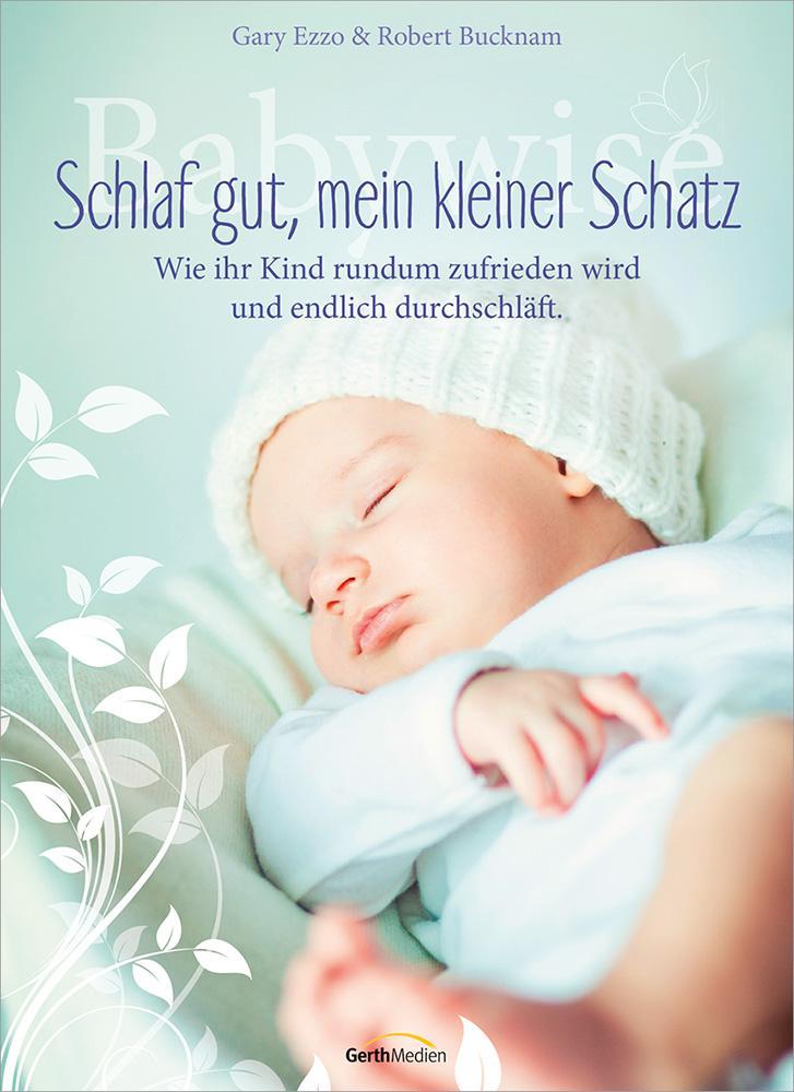Babywise - Schlaf gut, mein kleiner Schatz als Buch von Gary Ezzo, Robert Bucknam