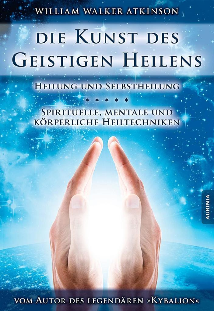 Die Kunst des Geistigen Heilens als Buch von William Walker Atkinson