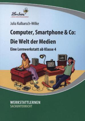 Computer, Smartphone & Co: Die Welt der Medien (PR) als Buch von Julia Kulbarsch-Wilke