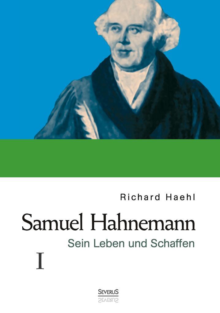 Samuel Hahnemann: Sein Leben und Schaffen. Bd. 1 als Buch von Richard Haehl