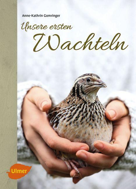Unsere ersten Wachteln als Buch von Anne-Kathrin Gomringer