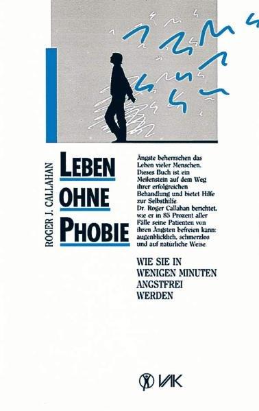 Leben ohne Phobie als Buch von Roger J. Callahan